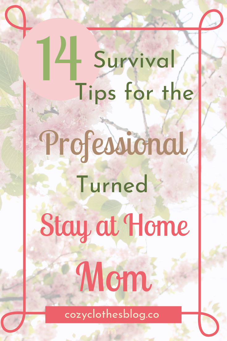Survival Guide for the Professional Turned Stay at Home Mom; Parenting Survival Guide | https:/cozyclothesblog.com