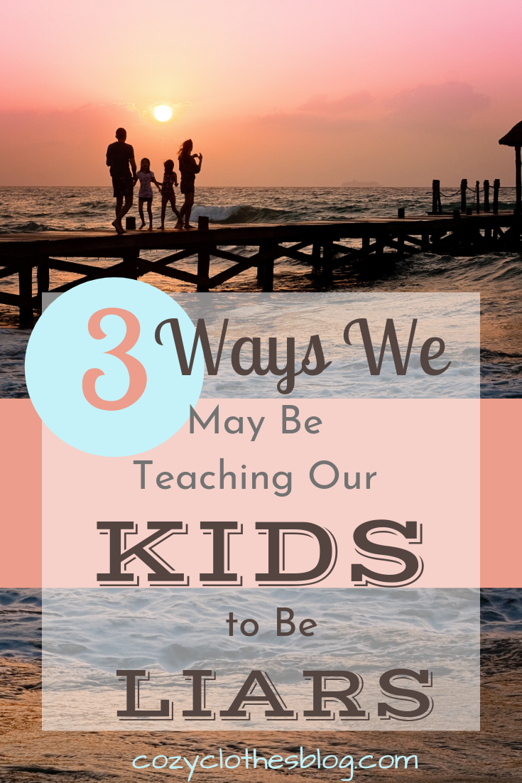 Three Ways We May be Teaching Our Kids to be Liars | https:/cozyclothesblog.com