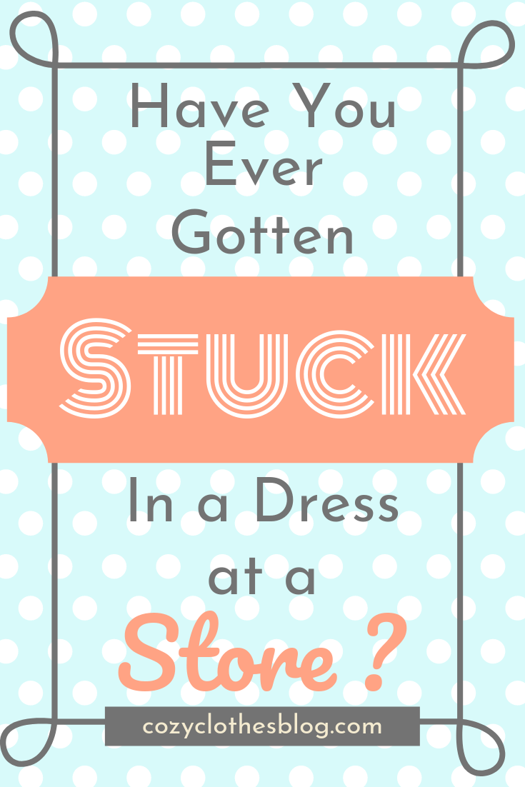 Did You Ever Get Stuck in Something in a Fitting Room? | https:/cozyclothesblog.com