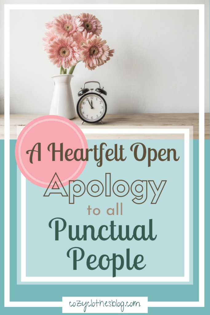 A Heartfelt Open Apology to All Punctual People | https:cozyclothesblog.com